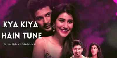 Kya Kiya Hain Tune Song Lyrics From Amaal Mallik In Hindi