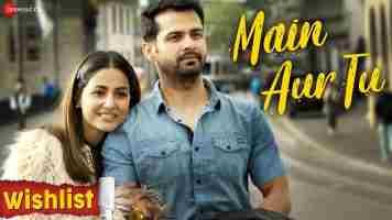 Main Aur Tu Song Lyrics From Wishlist Movie In Hindi